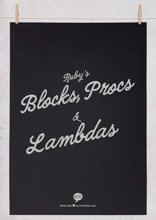 Blocks Procs & Lambda's in Ruby
